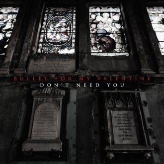 Bullet For My Valentine - Don't Need You