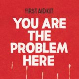First Aid Kit – You Are The Problem Here
