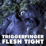 Triggerfinger – Flesh Tight