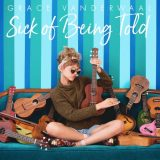 Grace VanderWaal – Sick Of Being Told