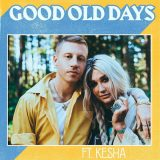 Macklemore ft. Kesha – Good Old Days