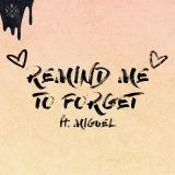 Kygo ft. Miguel – Remind Me to Forget