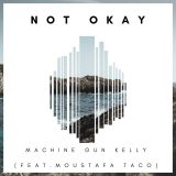 Machine Gun Kelly ft. Moustafa Taco – Not Okay