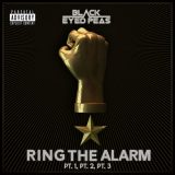 Black Eyed Peas – Ring The Alarm pt. 1, pt. 2, pt. 3