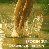 Broken Sun – Laughing In The Rain