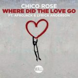 Chico Rose feat. Afrojack & Lyrica Anderson – Where Did The Love Go