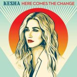 Kesha – Here Comes The Change