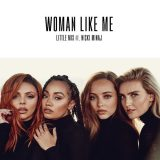 Little Mix ft. Nicki Minaj  – Woman Like Me