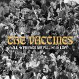 The Vaccines – All My Friends Are Falling In Love