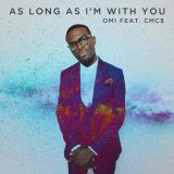 OMI ft. CMC$ – As Long As I'm With You