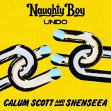 Naughty Boy, Calum Scott & Shenseea – Undo