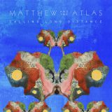 Matthew And The Atlas – Calling Long Distance