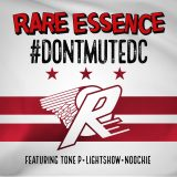 Rare Essence (ft. Tone P, Noochie & Lightshow) – Don't Mute DC