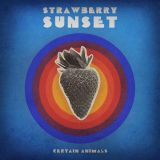 Certain Animals – Strawberry Sunset