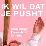 Paul Rouge ft. Kromstreet & Lil' RoRo – Ik Wil Dat Je Pusht