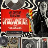 Speedometer – We Gave Up Too Soon featuring Vanessa Jamie