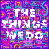 Foster The People – The Things We Do