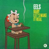 Eels – Baby Let's Make It Real