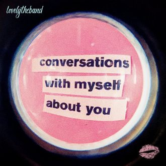 Lovelytheband - Conversations With Myself About You