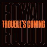 Royal Blood – Trouble's Coming