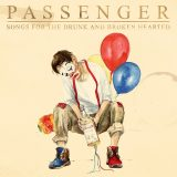 Passenger – Songs For The Drunk and The Broken Hearted