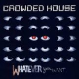 Crowded House – Whatever You Want