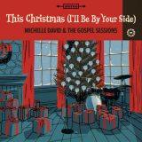 Michelle David & The Gospel Sessions – This Christmas (I'll Be By Your Side)