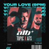 ATB & Topic x A7S – Your Love (9PM)