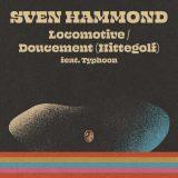 Sven Hammond ft. Typhoon – Locomotive – Doucement (Hittegolf)