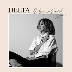 delta goodrem bridge over troubled dreams