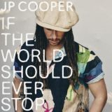 JP Cooper – If The World Should Ever Stop